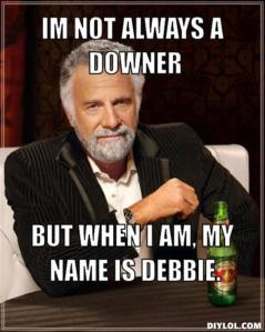 A close friend of mine calls it being a 'Debbie Downer'. Even just saying that to myself makes me laugh out loud...